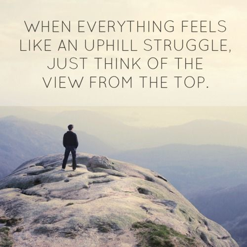 When everything feels like an uphill struggle, just think ...