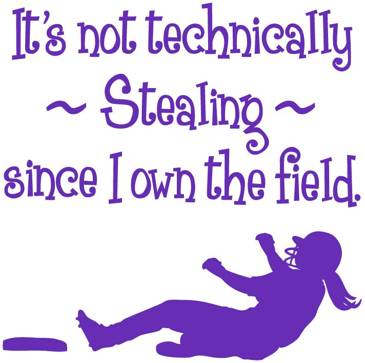 """SOFTBALL SHIRTS – """"Its not technically stealing since I own the field.""""  I like the confidence this shirt shows. This website has tons of different"""