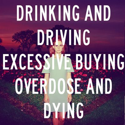 Drinking and driving, excessive buying, overdose and dying – Lana del Rey