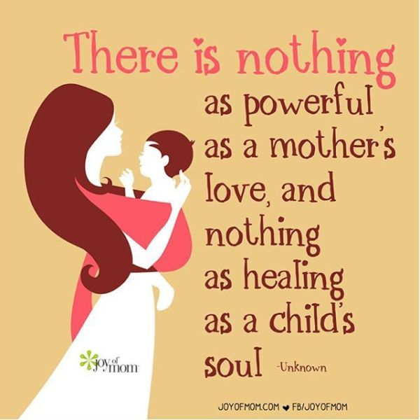 """""""There is nothing as powerful as a mother's love, and ..."""