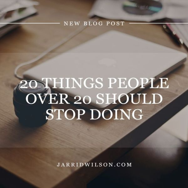 20 Things People Over 20 Should Stop Doing | Inspiring ...