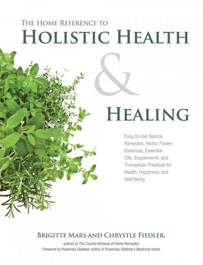 The Home Reference to Holistic Health & Healing: Easy-to ...