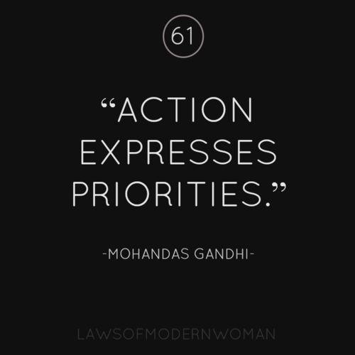 """""""Action expresses priorities."""" Mohandas Gandhi"""