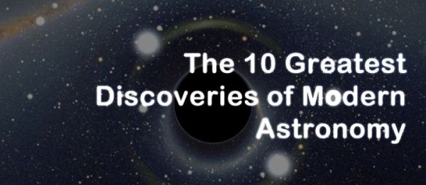 The 10 Most Amazing Discoveries of Modern Astronomy ...