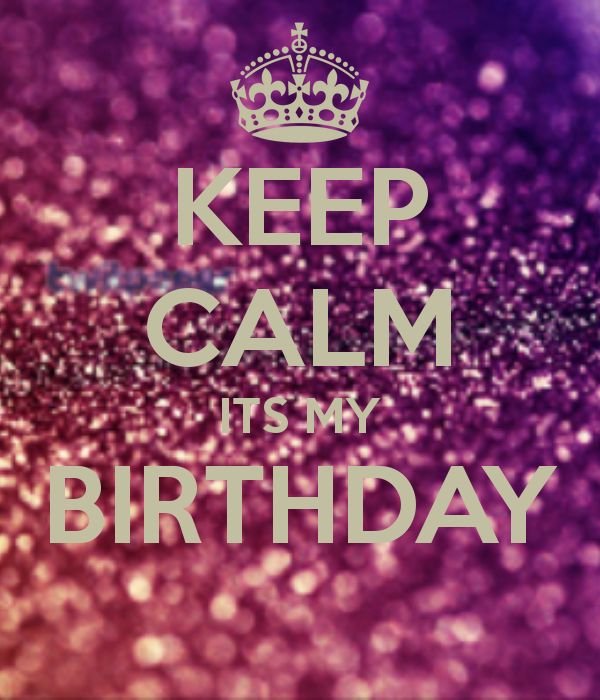 Keep Calm Its My Birthday Google Search Projects To Try Pinterest Keep Calm My