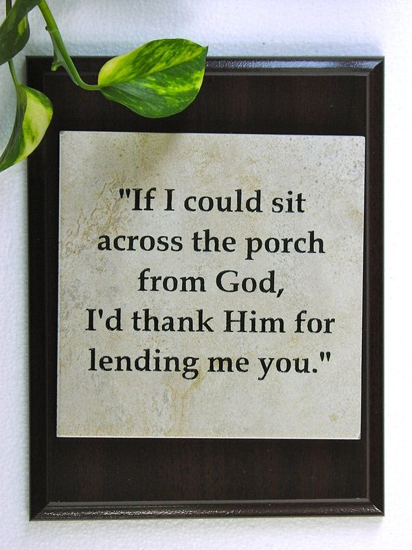 """""""If I could sit across the porch from God, Id thank Him for lending me you.""""  This is exactly how I feel about my sons and my"""