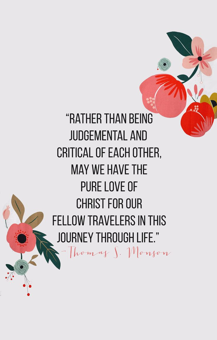 """rather than being judgemental and critical of each other, may we have the pure love of christ for our fellow travelers in this"