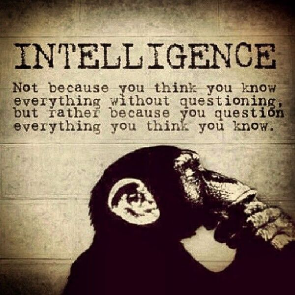 question everything Aint THAT the TRUTH