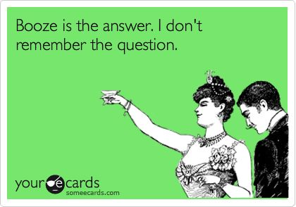 Funny St. Patricks Day Ecard: Booze is the answer. I dont remember the question.