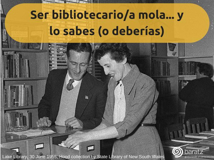 Ser bibliotecario/a mola... y lo sabes (o deberías)