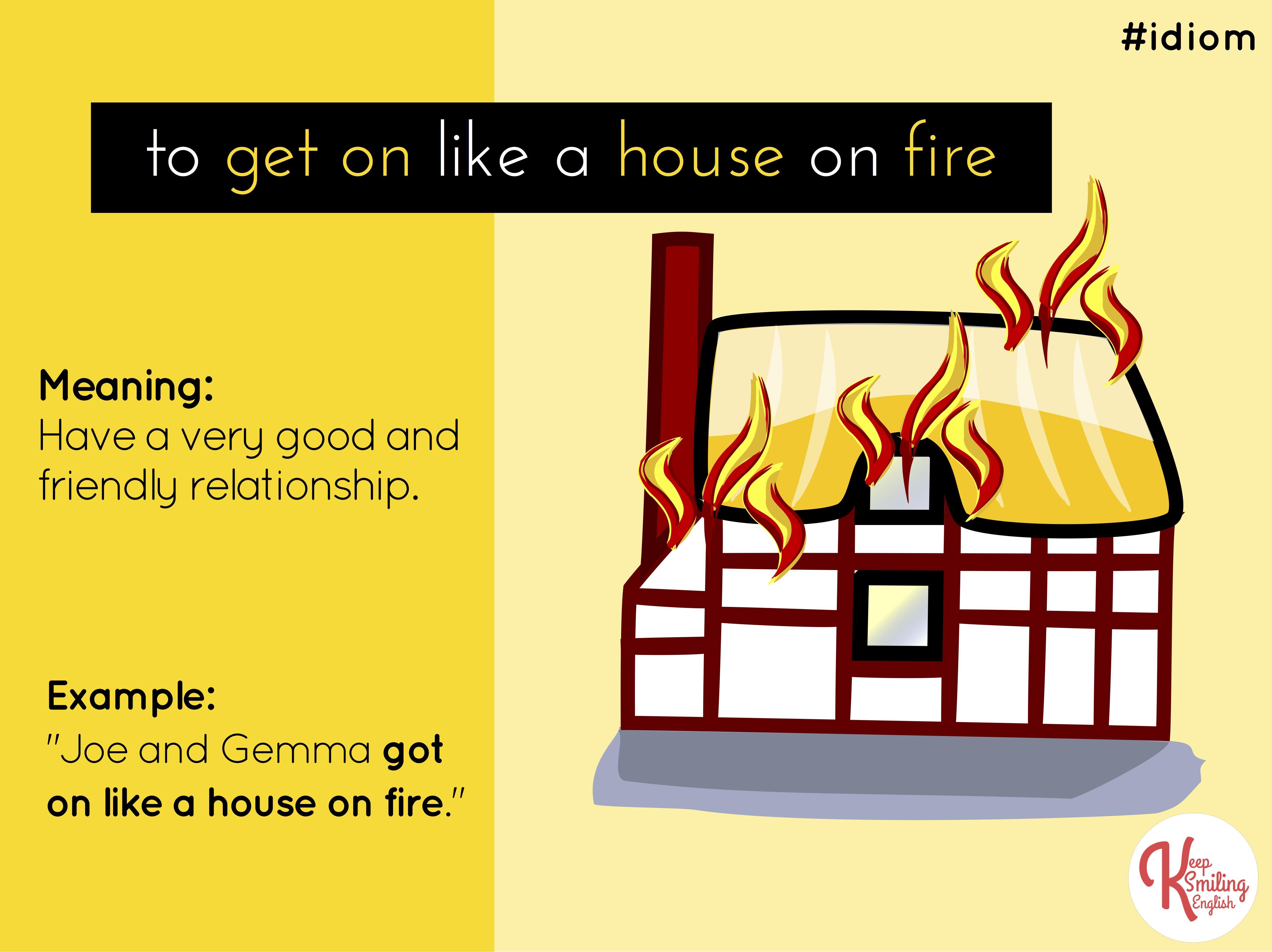 Idiom To Get On Like A House On Fire