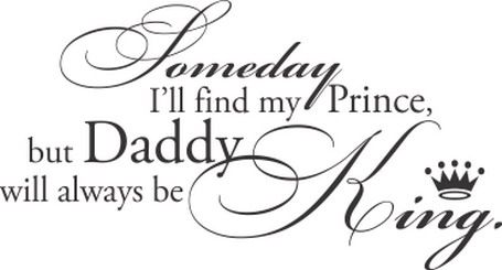 Girls Quotes Someday Ill Find My Prince But Daddy Will