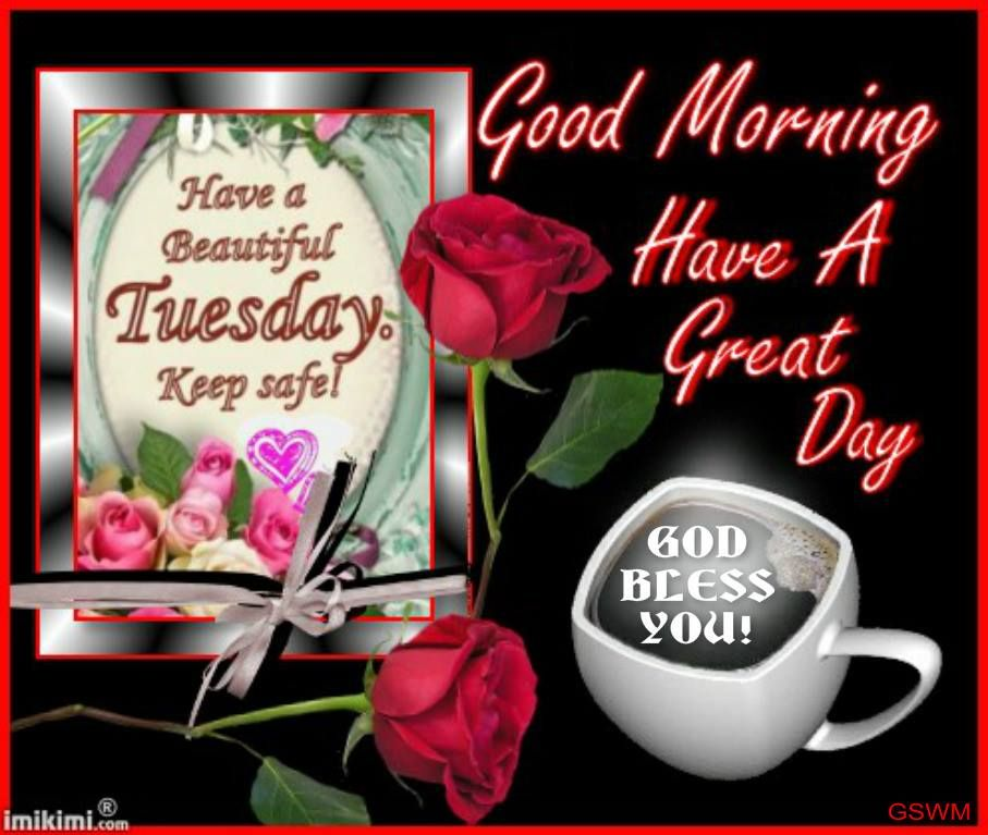 Good Morning Have A Beautiful Tuesday Keep Safe Pictures