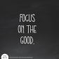 Focus on the good quote sponsored wordsofgratitude love this