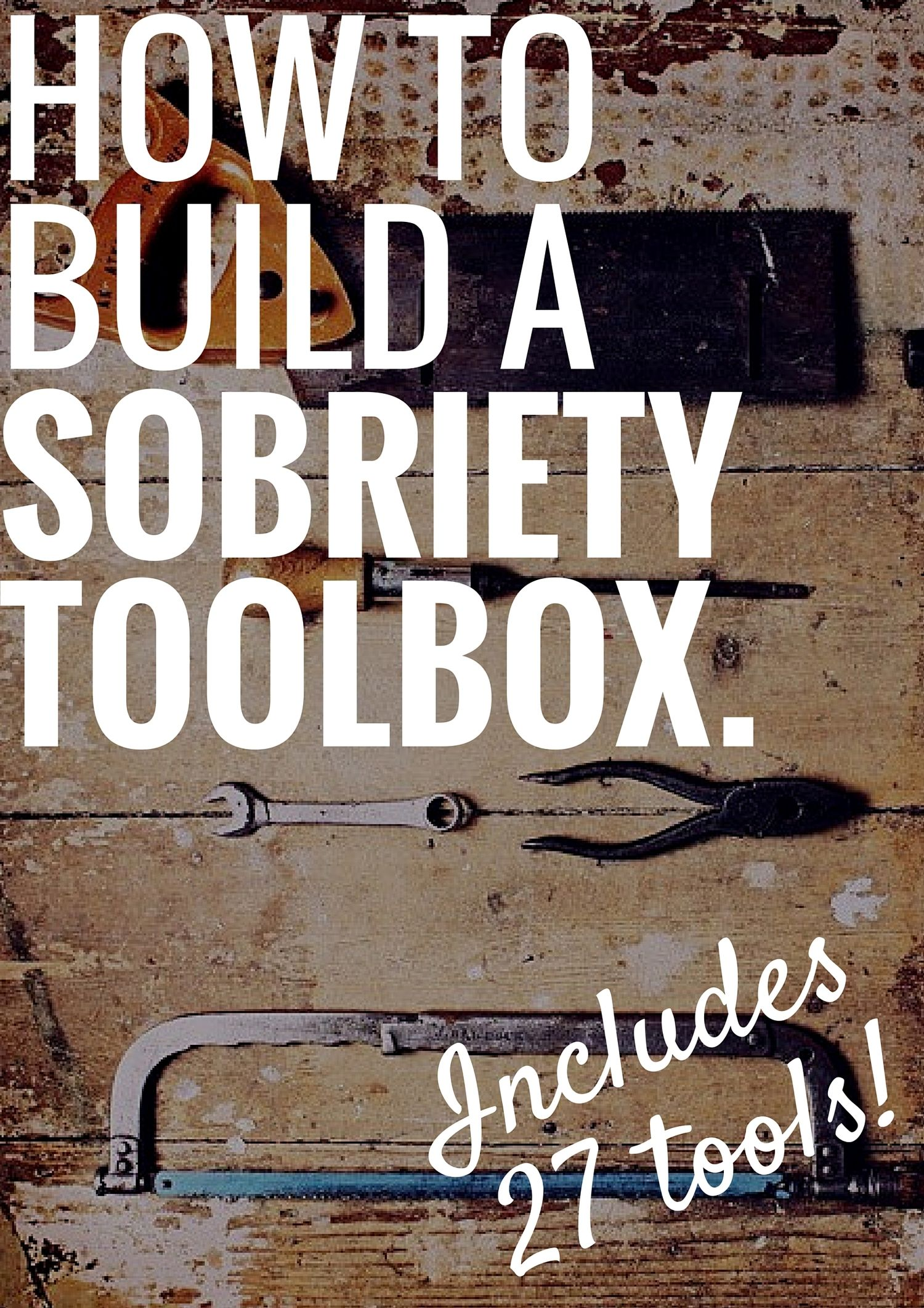 How To Build A Sobriety Toolbox 27 Tools