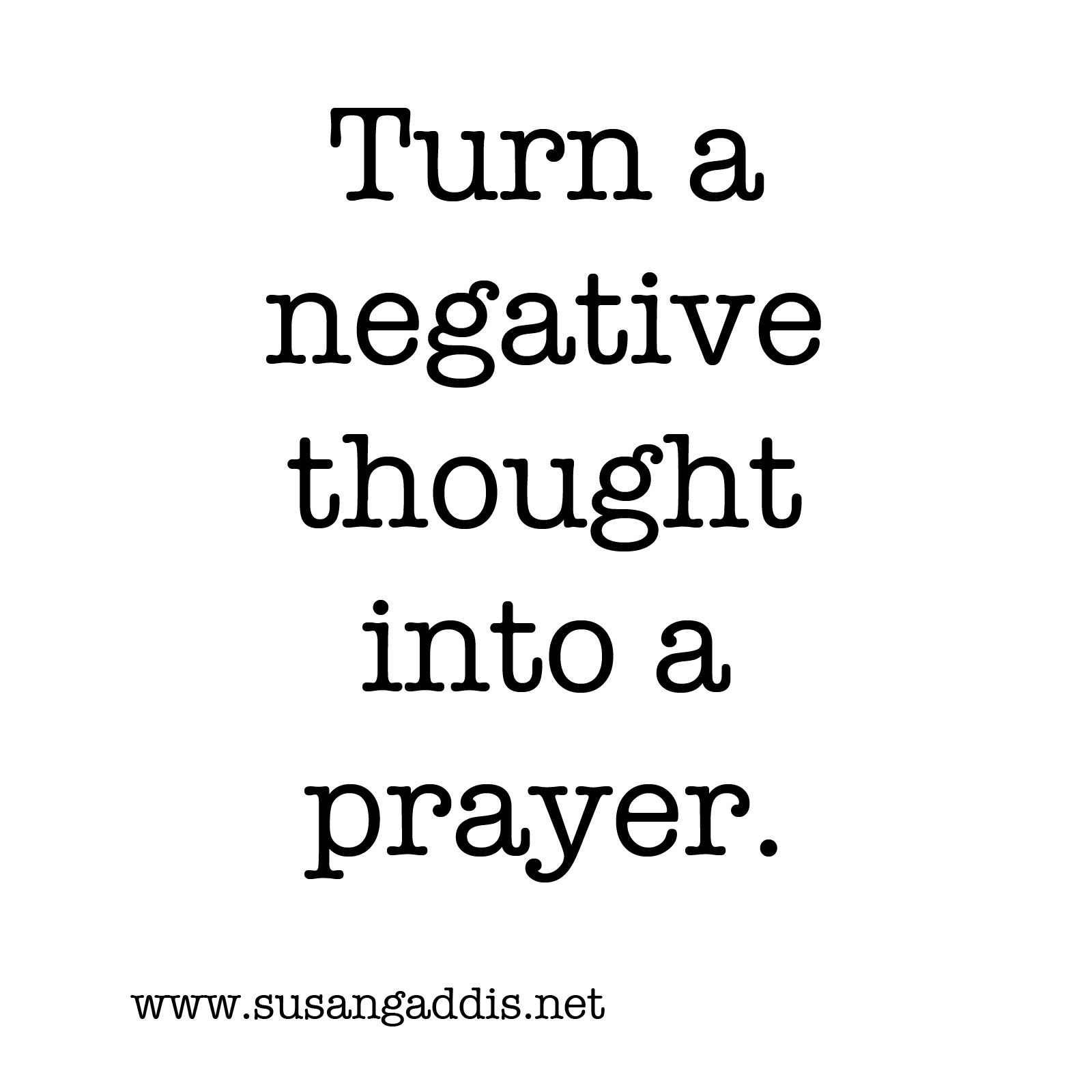 Turn A Negative Thought Into A Prayer Susan Gaddis