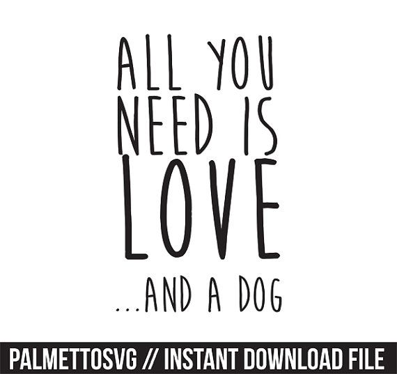 Download All you need is love and a dog svg, Cricut Cut Files ...