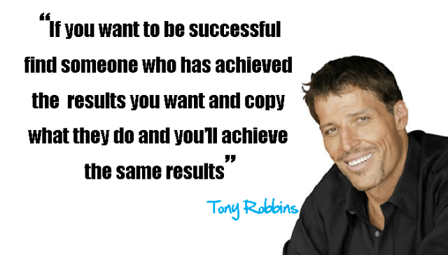 Image result for if you want to be successful find someone who has achieved the results you're looking to achieve. Tony Robbins