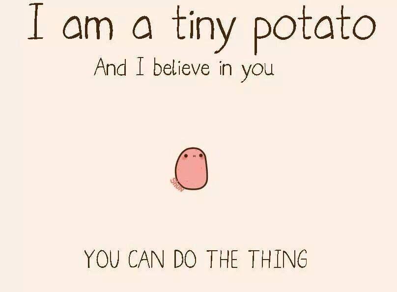 Resultado de imagen de i am a potato and i believe in you