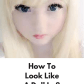 How To Look Like A Doll In  Steps Do you wanna look like a doll I