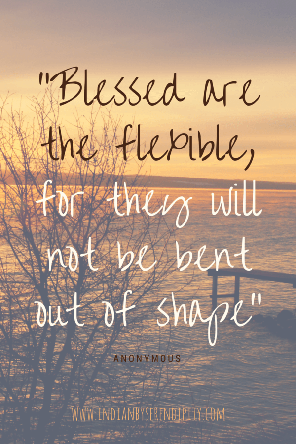 "Quote of flexibility: ""Blessed are the flexible, for they ..."