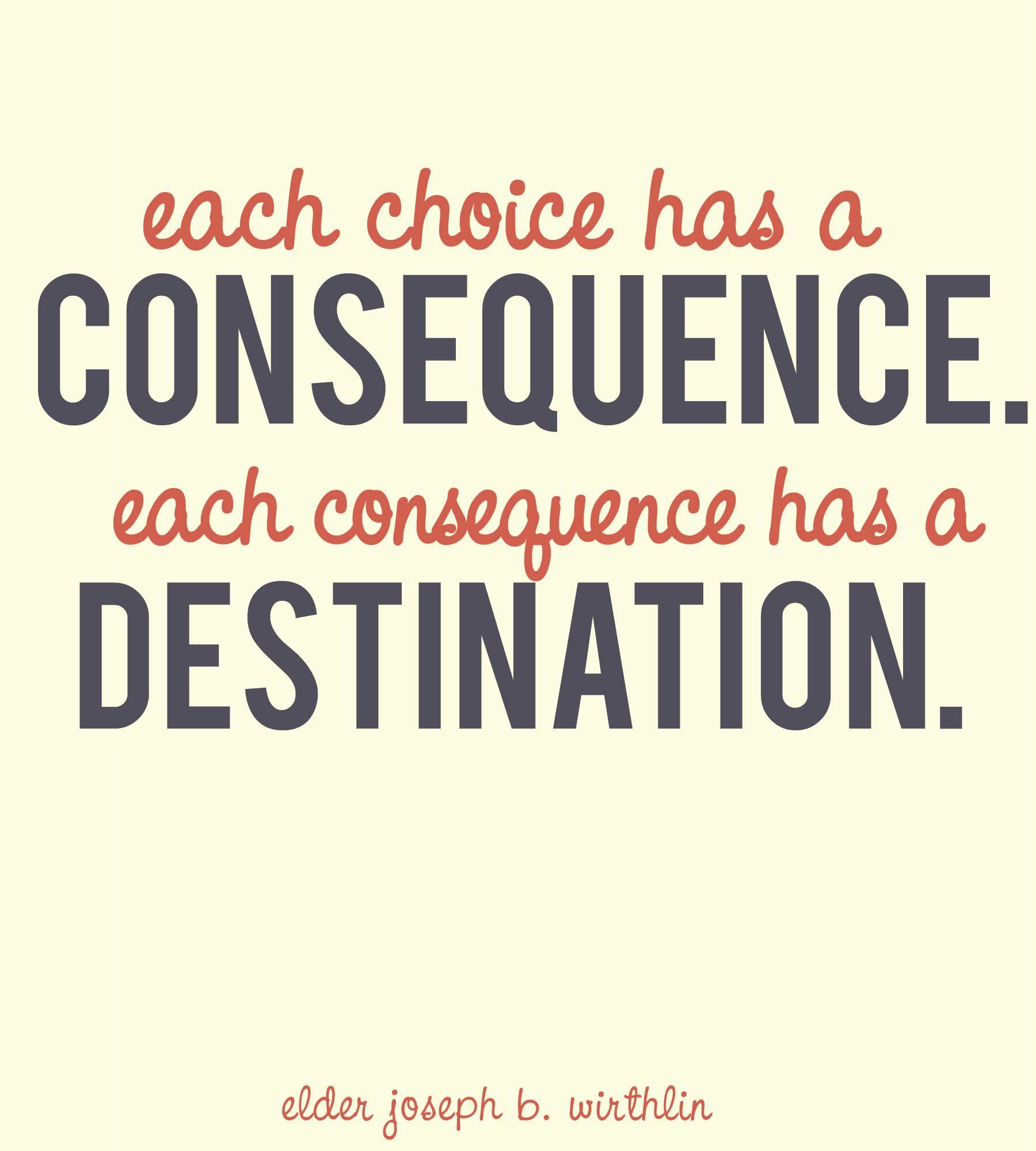 Each Choice Has A Consequence Each Consequence A