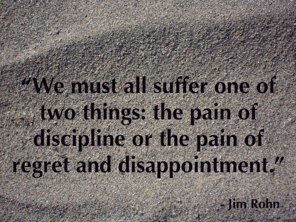 We All Suffer The Pain Of Discipline Or The Pain Of Regret ...