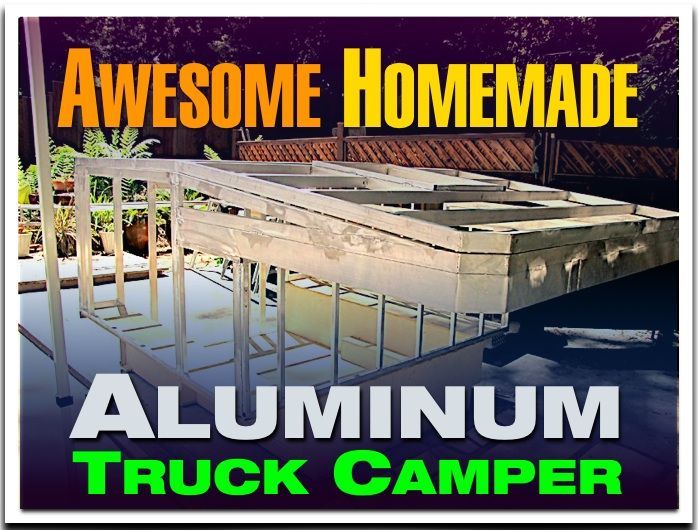 Awesome Diy Truck Camper Made With An Aluminum Frame Basically It S A Homemade