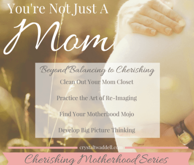 Youre Not Just A Mom Cherishing Motherhood Series Link Up