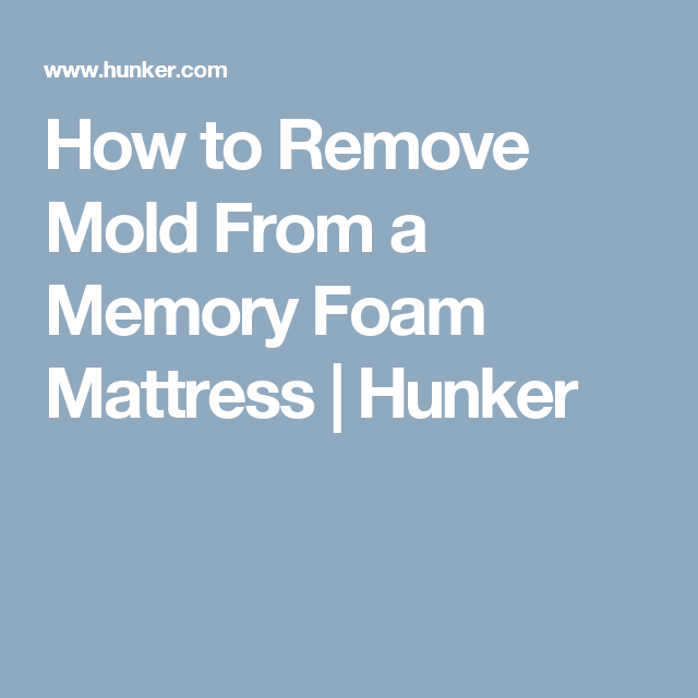 How To Remove Mold From A Memory Foam Mattress Hunker