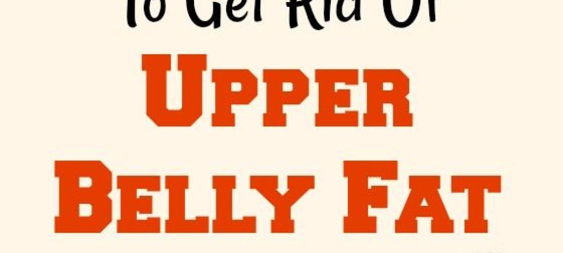 8 Best Exercises To Burn Upper Belly Fat Exercises Fat And Burn Belly Fa