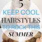easy and fun hairstyles to try this summer easy hairstyles easy
