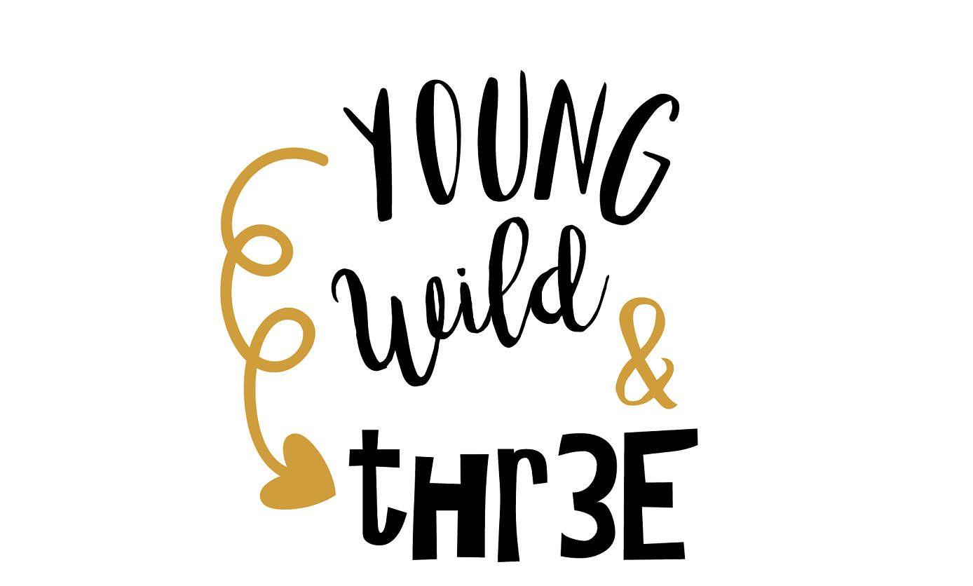 Young Wild Three Svg File Baby Svg Svg Saying Three Svg