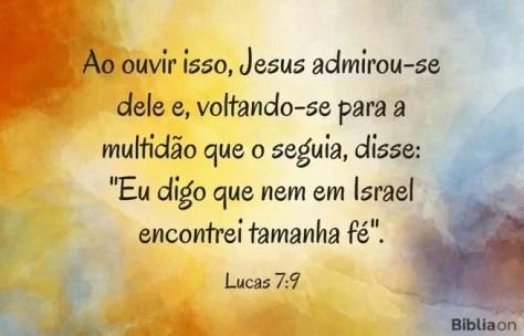 Ao ouvir isso, Jesus admirou-se dele e, voltando-se para a multidão que o seguia, disse: