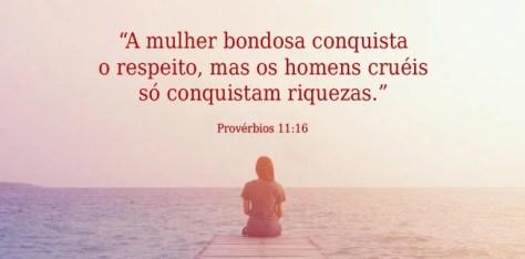 """""""A mulher bondosa conquista o respeito, mas os homens cruéis só conquistam riquezas."""" Provérbios 11:16"""