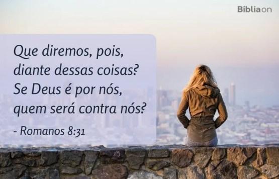 Que diremos, pois, diante dessas coisas? Se Deus é por nós, quem será contra nós? Romanos 8:31