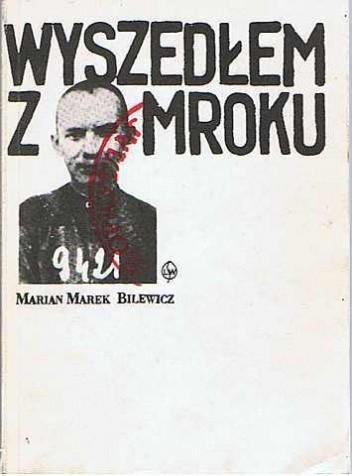 Wyszedłem z mroku - Marian Marek Bilewicz