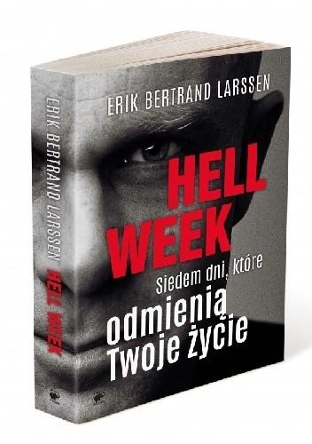 Hell week. Siedem dni, które odmienią Twoje życie / Erik Bertrand Larssen