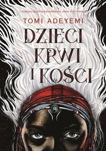 Dzieci krwi ikości, Tomi Adeyemi, Wydawnictwo Dolnośląskie, młodzieżowe, fantastyka, romans