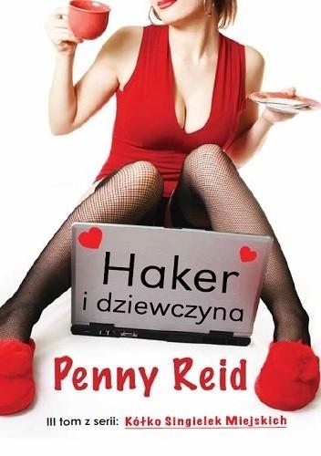 Haker idziewczyna, Penny Reid, Wydawnictwo Poradnia K, romans, obyczajowe, Przyjaciele bezbonusu, Randka zhomo sapiens