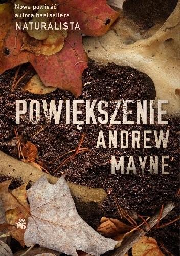 Powiększenie, Naturalista, Andrew Mayne, Wydawnictwo W.A.B, sensacja, thriller, kryminał,
