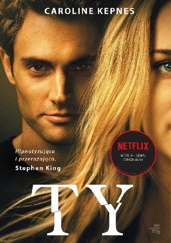 Caroline Kepnes, Ty You, Wydawnictwo W.A.B., thriller, romans, erotyk, netflix,