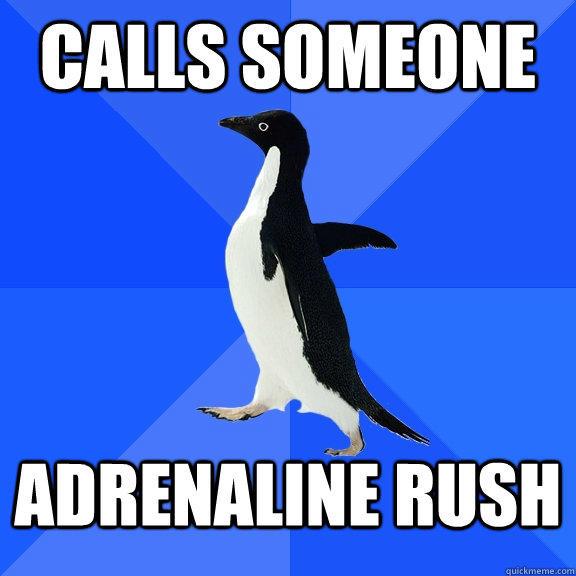 Calls someone Adrenaline rush