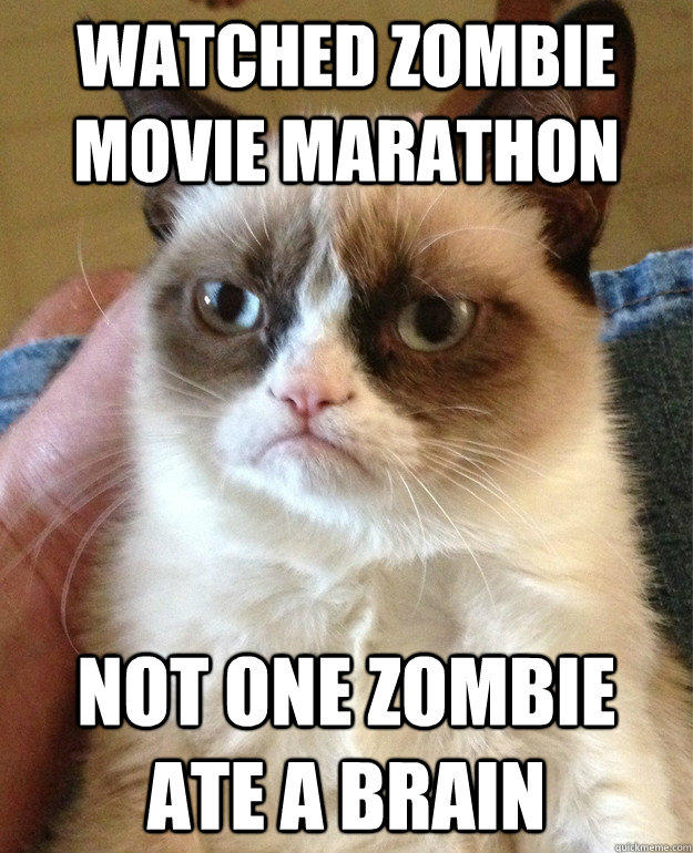 Watched zombie movie marathon not one zombie ate a brain