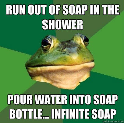 Run out of soap in the shower Pour water into soap bottle... Infinite soap