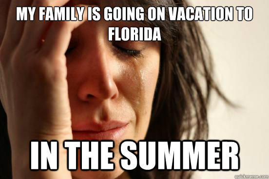 My family is going on vacation to florida in the summer