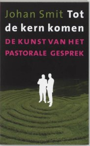 Afbeeldingsresultaat voor Johan Smit: Tot de kern komen, de kunst van het pastorale gesprek.