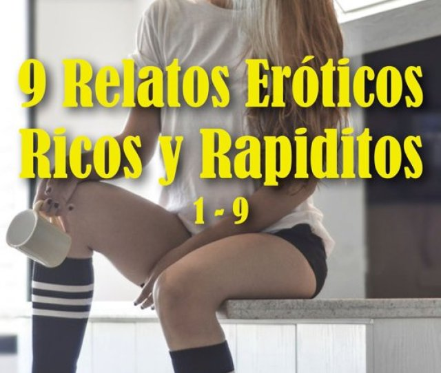 9 Relatos Eroticos Ricos Y Rapiditos 1 9