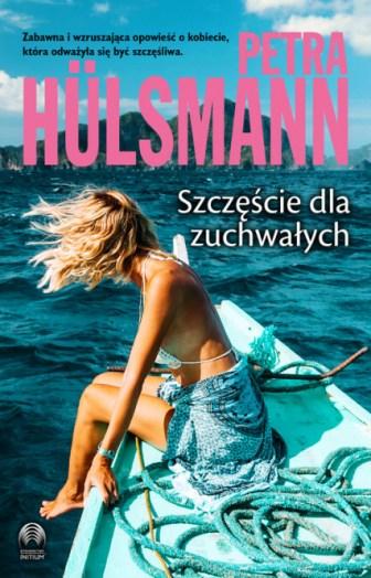 Szczęście dla zuchwałych, Petra Hulsmann, Wydawnictwo Initium, romans, obyczajowe,