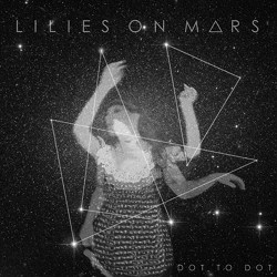 Lilies On Mars - Dot to Dot artwork